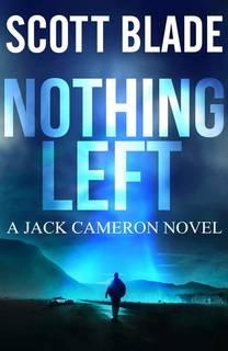 Nothing Left (Jack Widow 16) by Scott Blade