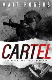 Cartel (Jason King Files 01) by Matt Rogers