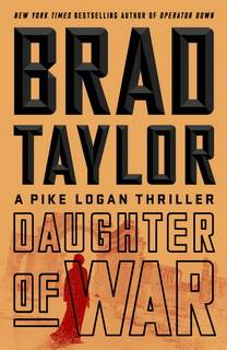 Daughter of War (Pike Logan 13) by Brad Taylor