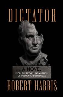 Dictator (Cicero 03) by Robert Harris