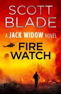 Fire Watch (Jack Widow 08) by Scott Blade