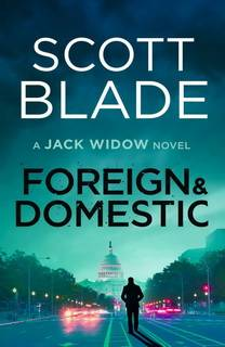 Foreign and Domestic (Jack Widow 13) by Scott Blade