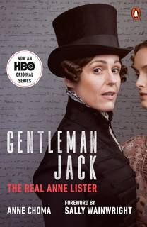 Gentleman Jack: The Real Anne Lister by Anne Choma