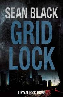 Gridlock (Ryan Lock 03) by Sean Black