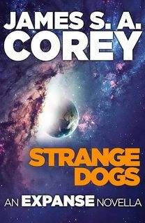 Strange Dogs (The Expanse 6.5) by James S. A. Corey