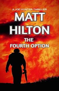 The Fourth Option (Joe Hunter 13) by Matt Hilton
