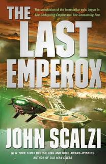 The Last Emperox (The Interdependency 03) by John Scalzi