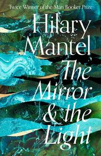 The Mirror and The Light (Thomas Cromwell Trilogy 03) by Hilary Mantel