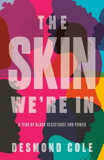 The Skin We're In by Desmond Cole