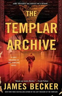 The Templar Archive (The Lost Treasure Of The Templars 02) by James Becker