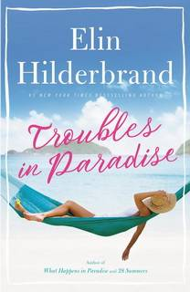 Troubles In Paradise (Paradise 03) by Elin Hilderbrand